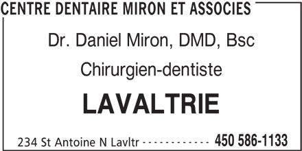 Centre Dentaire Miron et Associés (450-586-1133) - Annonce illustrée======= - Dr. Daniel Miron, DMD, Bsc Chirurgien-dentiste LAVALTRIE ------------ 450 586-1133 234 St Antoine N Lavltr CENTRE DENTAIRE MIRON ET ASSOCIES