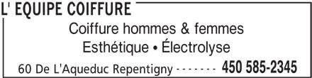 L' Équipe Coiffure (450-585-2345) - Annonce illustrée======= - Coiffure hommes & femmes Esthétique   Électrolyse ------- 450 585-2345 60 De L'Aqueduc Repentigny L' EQUIPE COIFFURE