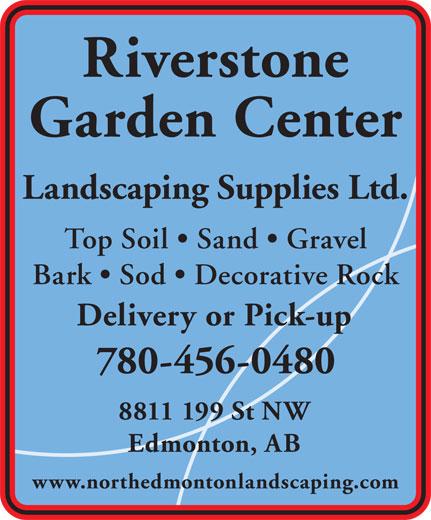 Riverstone Garden Center (780-456-0480) - Annonce illustrée======= - Riverstone Garden Center Top Soil   Sand   Gravel Bark   Sod   Decorative Rock Delivery or Pick-up 780-456-0480 8811 199 St NW Edmonton, AB www.northedmontonlandscaping.com Garden Center Landscaping Supplies Ltd. Top Soil   Sand   Gravel Bark   Sod   Decorative Rock Delivery or Pick-up 780-456-0480 8811 199 St NW Edmonton, AB www.northedmontonlandscaping.com Landscaping Supplies Ltd. Riverstone