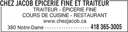 Chez Jacob Epicerie Fine et Traiteur (418-365-3005) - Annonce illustrée======= - CHEZ JACOB EPICERIE FINE ET TRAITEUR TRAITEUR - ÉPICERIE FINE COURS DE CUISINE - RESTAURANT www.chezjacob.ca 418 365-3005 380 Notre-Dame -------------------
