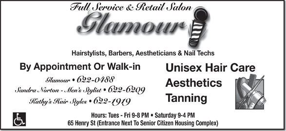 Glamour (506-622-0488) - Display Ad - Unisex Hair Care Aesthetics Tanning 622-1919 Hairstylists, Barbers, Aestheticians & Nail Techs By Appointment Or Walk-in Hours: Tues - Fri 9-8 PM   Saturday 9-4 PM 65 Henry St (Entrance Next To Senior Citizen Housing Complex)