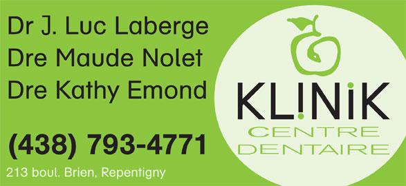 Klinik Dentaire (450-582-0863) - Annonce illustrée======= - Dr . Luc Laberge Dre Maude Nolet Dre Kathy Emond (438) 793-4771 213 boul. Brien, Repentigny