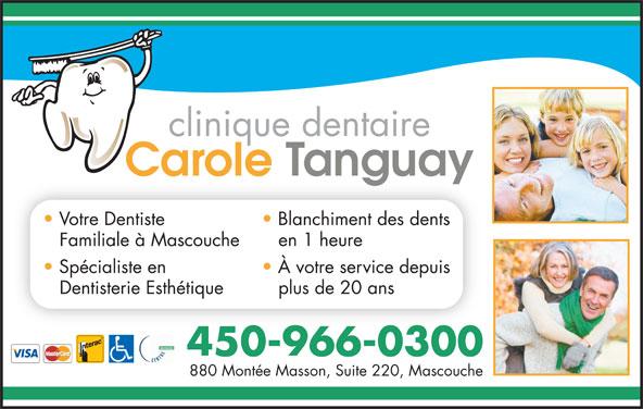 Clinique Dentaire Carole Tanguay Inc (450-966-0300) - Annonce illustrée======= - Blanchiment des dents Votre Dentiste Familiale à Mascouche en 1 heure À votre service depuis Spécialiste en plus de 20 ans Dentisterie Esthétique 450-966-0300 880 Montée Masson, Suite 220, Mascouche