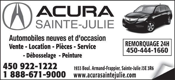 Acura Sainte-Julie (450-922-1222) - Annonce illustrée======= - SAINTE-JULIE Automobiles neuves et d'occasion REMORQUAGE 24H Vente - Location - Pièces - Service 450-444-1660 - Débosselage  - Peinture 450 922-1222 1933 Boul. Armand-Frappier, Sainte-Julie J3E 3R6 1 888-671-9000 www.acurasaintejulie.com