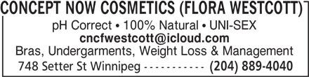 Concept Now Cosmetics Flora Westcott (204-889-4040) - Display Ad - CONCEPT NOW COSMETICS (FLORA WESTCOTT) pH Correct   100% Natural   UNI-SEX Bras, Undergarments, Weight Loss & Management 748 Setter St Winnipeg ----------- (204) 889-4040