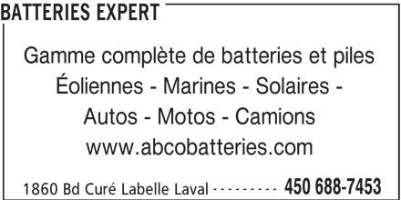 Batteries Expert (450-688-7453) - Annonce illustrée======= - BATTERIES EXPERT Gamme complète de batteries et piles Éoliennes - Marines - Solaires - Autos - Motos - Camions www.abcobatteries.com --------- 450 688-7453 1860 Bd Curé Labelle Laval