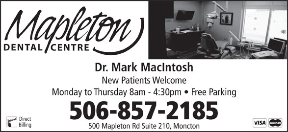 Dr Mark MacIntosh Professional Corp (506-857-2185) - Display Ad - Dr. Mark MacIntosh New Patients Welcome Monday to Thursday 8am - 4:30pm   Free Parking 506-857-2185 Direct Billing 500 Mapleton Rd Suite 210, Moncton