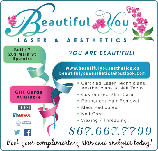 Beautiful You Laser & Aesthetics (867-667-7799) - Display Ad - www.beautifulyouaesthetics.ca Certified Laser Technicians, Aestheticians & Nail Techs Gift Cards Customized Skin Care Available Permanent Hair Removal Medi Pedicures Nail Care Waxing / Threading 867.667.7799 Suite 7 YOU ARE BEAUTIFUL! Upstairs 203 Main St