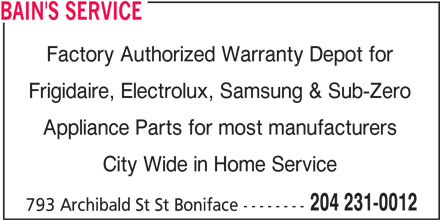 Bain's Service (204-231-0012) - Display Ad - BAIN'S SERVICE Factory Authorized Warranty Depot for Frigidaire, Electrolux, Samsung & Sub-Zero Appliance Parts for most manufacturers City Wide in Home Service 204 231-0012 793 Archibald St St Boniface --------