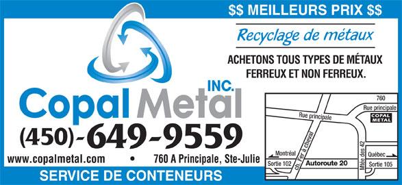 Copal Métal (450-649-9559) - Annonce illustrée======= - ACHETONS TOUS TYPES DE MÉTAUX FERREUX ET NON FERREUX. Autoroute 20 Sortie 102 Sortie 105 ch. Fer à cheval Mtée des 42 Québec SERVICE DE CONTENEURS 760 Rue principale Rue principale COPAL opal etal METAL (450)- $$ MEILLEURS PRIX $$ INC. 649-9559 Montréal www.copalmetal.com                 760 A Principale, Ste-Julie