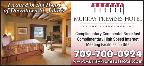 Murray Premises Hotel (709-738-7773) - Annonce illustrée======= - of Downtown St. John s Complimentary Continental Breakfast Complimentary High Speed Internet Meeting Facilities on Site 709-700-0924 www.MurrayPremisesHotel.com Located in the Heart