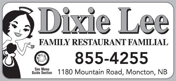 Dixie Lee Maritimes (506-855-4255) - Annonce illustrée======= - FAMILY RESTAURANT FAMILIAL 855-4255 See Menu Guide Section 1180 Mountain Road, Moncton, NB Dixie Lee