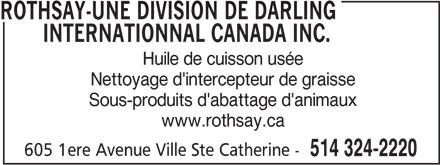 Rothsay-Une division de Darling Internationnal Canada Inc. (514-324-2220) - Annonce illustrée======= - ROTHSAY-UNE DIVISION DE DARLING INTERNATIONNAL CANADA INC. Huile de cuisson usée Nettoyage d'intercepteur de graisse Sous-produits d'abattage d'animaux www.rothsay.ca 605 1ere Avenue Ville Ste Catherine - 514 324-2220