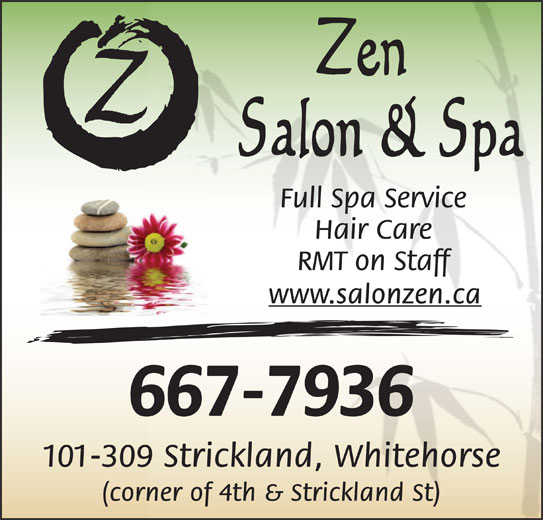Zen Salon and Spa (867-667-7936) - Display Ad - Full Spa Service Hair Care RMT on Staff www.salonzen.ca 667-7936 101-309 Strickland, Whitehorse (corner of 4th & Strickland St)