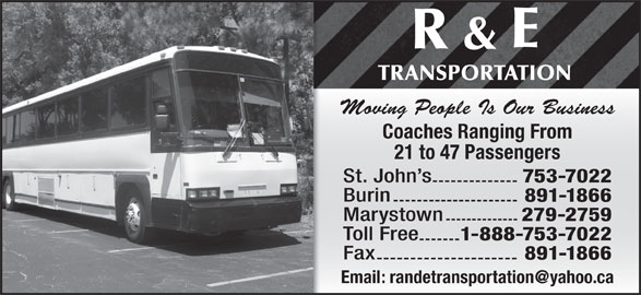R & E Transportation (709-753-7022) - Display Ad - Burin 891-1866 Moving People Is Our Business Coaches Ranging FromCoaches Rangin 21 to 47 Passengers21 to 47 Passe St. John s 753-7022 Marystown 279-2759 Toll Free 1-888-753-7022 Fax 891-1866