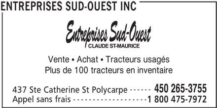 Entreprises Sud-Ouest Inc (450-265-3755) - Annonce illustrée======= - Vente  Achat  Tracteurs usagés Plus de 100 tracteurs en inventaire ------ 450 265-3755 437 Ste Catherine St Polycarpe ------------------- Appel sans frais 1 800 475-7972 ENTREPRISES SUD-OUEST INC