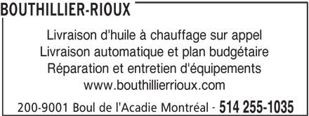 Bouthillier-Rioux (514-255-1035) - Annonce illustrée======= - BOUTHILLIER-RIOUX Livraison d'huile à chauffage sur appel Livraison automatique et plan budgétaire Réparation et entretien d'équipements www.bouthillierrioux.com 200-9001 Boul de l'Acadie Montréal 514 255-1035