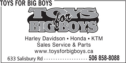 Toys For Big Boys (506-858-8088) - Display Ad - 633 Salisbury Rd ------------------- 506 858-8088 TOYS FOR BIG BOYS Harley Davidson  Honda  KTM Sales Service & Parts www.toysforbigboys.ca