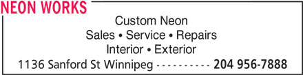 Neon Works (204-956-7888) - Display Ad - Custom Neon Sales   Service   Repairs Interior   Exterior 1136 Sanford St Winnipeg ---------- 204 956-7888 NEON WORKS