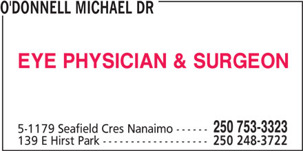 Dr Michael O'Donnell (250-753-3323) - Display Ad - 250 753-3323 5-1179 Seafield Cres Nanaimo ------ 139 E Hirst Park ------------------- 250 248-3722 O'DONNELL MICHAEL DR EYE PHYSICIAN & SURGEON