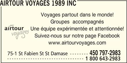 Airtour Voyages 1989 Inc (450-797-2983) - Annonce illustrée======= - AIRTOUR VOYAGES 1989 INC Voyages partout dans le monde! Groupes  accompagnés Une équipe expérimentée et attentionnée! Suivez-nous sur notre page Facebook www.airtourvoyages.com 450 797-2983 75-1 St Fabien St St Damase -------- --------------------------------- 1 800 643-2983