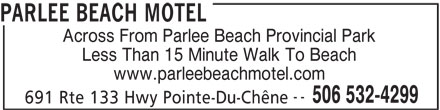 Parlee Beach Motel (506-532-4299) - Annonce illustrée======= - PARLEE BEACH MOTEL Across From Parlee Beach Provincial Park Less Than 15 Minute Walk To Beach www.parleebeachmotel.com -- 506 532-4299 691 Rte 133 Hwy Pointe-Du-Chêne