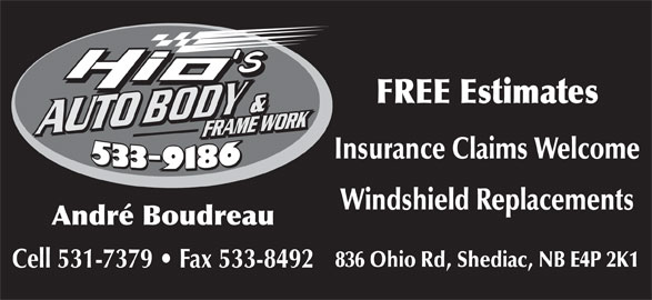 Hio's Auto Body (506-533-9186) - Display Ad - Cell 531-7379   Fax 533-8492 FREE Estimates Insurance Claims Welcome Windshield Replacements André Boudreau 836 Ohio Rd, Shediac, NB E4P 2K1