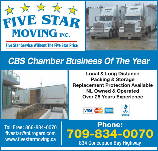Five Star Moving (709-834-0070) - Display Ad - Five Star Service Without The Five Star Price CBS Chamber Business Of The Year Local & Long Distance Packing & Storage Replacement Protection Available NL Owned & Operated Over 25 Years Experience Phone: Toll Free: 866-834-0070 709-834-0070 www.fivestarmoving.ca 834 Conception Bay Highway MOVING INC.