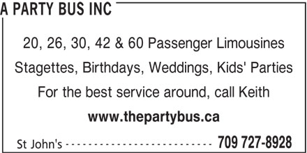 Party Bus Incorporated (709-727-8928) - Annonce illustrée======= - A PARTY BUS INC 20, 26, 30, 42 & 60 Passenger Limousines Stagettes, Birthdays, Weddings, Kids' Parties For the best service around, call Keith www.thepartybus.ca -------------------------- 709 727-8928 St John's