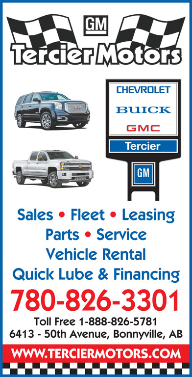 Tercier Motors Ltd (780-826-3301) - Display Ad - Tercier Sales   Fleet   Leasing Parts   Service Vehicle Rental Quick Lube & Financing 780-826-3301 Toll Free 1-888-826-5781 6413 - 50th Avenue, Bonnyville, AB WWW.TERCIERMOTORS.COM
