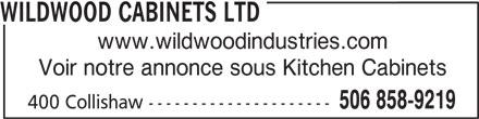 Wildwood Cabinets Ltd (506-858-9219) - Annonce illustrée======= - www.wildwoodindustries.com Voir notre annonce sous Kitchen Cabinets 506 858-9219 400 Collishaw --------------------- WILDWOOD CABINETS LTD