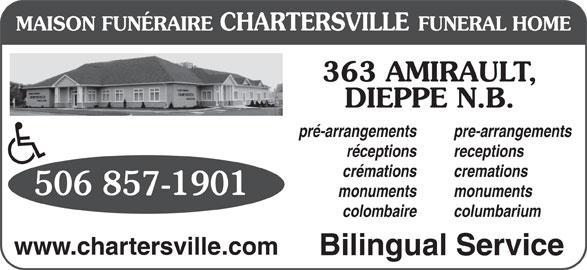Chartersville Funeral Home Ltd (506-857-1901) - Display Ad - receptions cremations 506 857-1901 monuments colombaire columbarium www.chartersville.com Bilingual Service 363 AMIRAULT, DIEPPE N.B. pré-arrangements crémations pre-arrangements réceptions