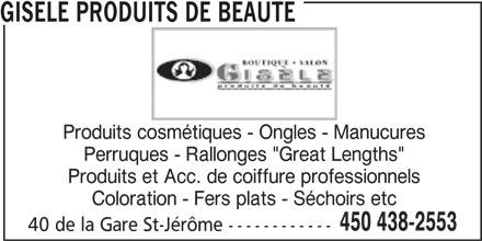 """Clinique Capillaire St-Jérôme (450-438-2553) - Annonce illustrée======= - GISELE PRODUITS DE BEAUTE Produits cosmétiques - Ongles - Manucures Perruques - Rallonges """"Great Lengths"""" Produits et Acc. de coiffure professionnels Coloration - Fers plats - Séchoirs etc 450 438-2553 40 de la Gare St-Jérôme ------------"""