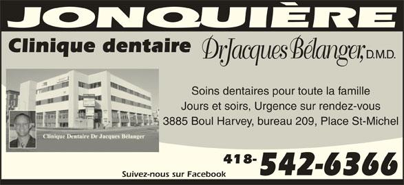 Clinique Dentaire Dr Jacques Bélanger D M D (418-542-6366) - Annonce illustrée======= - Clinique dentaire Soins dentaires pour toute la famille Jours et soirs, Urgence sur rendez-vous 3885 Boul Harvey, bureau 209, Place St-Michel 418- 542-6366 Suivez-nous sur Facebook
