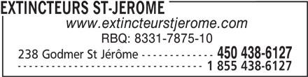 Extincteurs St-Jérôme (450-438-6127) - Annonce illustrée======= - --------------------------------- 1 855 438-6127 EXTINCTEURS ST-JEROME www.extincteurstjerome.com RBQ: 8331-7875-10 450 438-6127 238 Godmer St Jérôme -------------