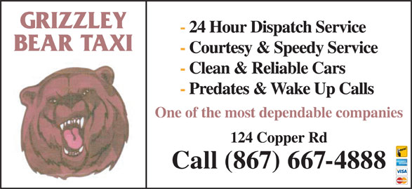 Grizzley Bear Taxi (867-667-4888) - Display Ad - GRIZZLEY - 24 Hour Dispatch Service BEAR TAXI - Courtesy & Speedy Service - Clean & Reliable Cars - Predates & Wake Up Calls One of the most dependable companies 124 Copper Rd Call (867) 667-4888