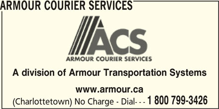 Armour Courier Services (1-800-799-3426) - Display Ad - ARMOUR COURIER SERVICES A division of Armour Transportation Systems www.armour.ca 1 800 799-3426 (Charlottetown) No Charge - Dial---