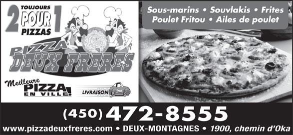 Restaurant Pizza Deux Frères (450-472-8555) - Annonce illustrée======= - Sous-marins   Souvlakis   Frites Poulet Fritou   Ailes de poulet (450) 472-8555 www.pizzadeuxfreres.com   DEUX-MONTAGNES 1900, chemin d Oka