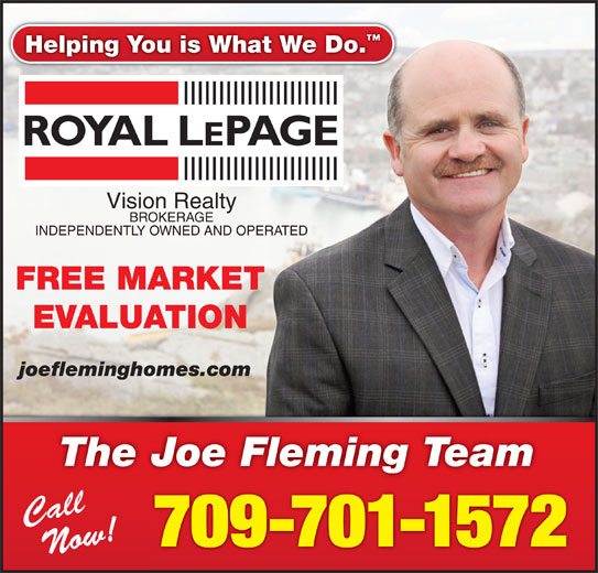Fleming Joe Real Estate Team (709-685-8032) - Display Ad - Now! Helping You is What We Do. Vision Realty BROKERAGE INDEPENDENTLY OWNED AND OPERATED FREE MARKET EVALUATION joefleminghomes.com The Joe Fleming Team Call 709-701-1572