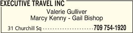 Executive Travel Inc (709-754-1920) - Display Ad - EXECUTIVE TRAVEL INCEXECUTIVE TRAVEL INC EXECUTIVE TRAVEL INC Valerie Gulliver Marcy Kenny - Gail Bishop 709 754-1920 31 Churchill Sq --------------------- 709 754-1920