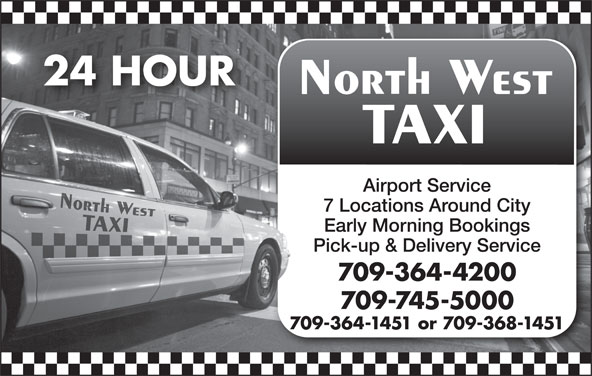 North West Taxi (709-364-1451) - Annonce illustrée======= - 24 HOUR Airport Service 7 Locations Around City Early Morning Bookings Pick-up & Delivery Service 709-364-4200 709-745-5000 709-364-1451 or 709-368-1451