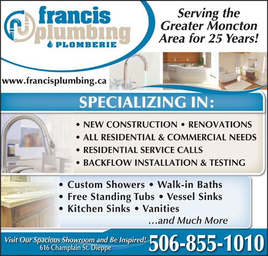 Francis Plumbing & Heating (506-855-1010) - Display Ad - Serving the Greater Moncton Area for 25 Years! www.francisplumbing.ca SPECIALIZING IN: 506-855-1010
