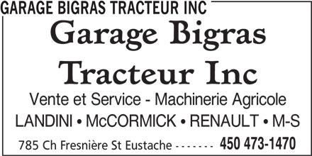 Garage Bigras Tracteur Inc (450-473-1470) - Annonce illustrée======= - GARAGE BIGRAS TRACTEUR INC Vente et Service - Machinerie Agricole LANDINI   McCORMICK   RENAULT   M-S 450 473-1470 785 Ch Fresnière St Eustache -------
