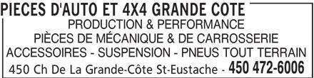 Pièces D'Auto Et 4x4 Grande Côte (450-472-6006) - Annonce illustrée======= - PIECES D'AUTO ET 4X4 GRANDE COTE PRODUCTION & PERFORMANCE PIÈCES DE MÉCANIQUE & DE CARROSSERIE ACCESSOIRES - SUSPENSION - PNEUS TOUT TERRAIN 450 472-6006 450 Ch De La Grande-Côte St-Eustache -