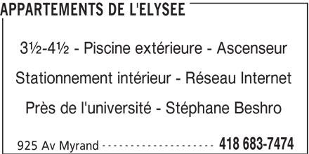 Appartements de L'Elysée (418-683-7474) - Annonce illustrée======= - APPARTEMENTS DE L'ELYSEE 3½-4½ - Piscine extérieure - Ascenseur Stationnement intérieur - Réseau Internet Près de l'université - Stéphane Beshro -------------------- 418 683-7474 925 Av Myrand