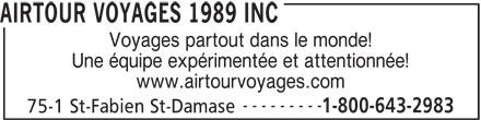 Airtour Voyages 1989 Inc (450-797-2983) - Annonce illustrée======= - AIRTOUR VOYAGES 1989 INC Voyages partout dans le monde! Une équipe expérimentée et attentionnée! www.airtourvoyages.com --------- 1-800-643-2983 75-1 St-Fabien St-Damase