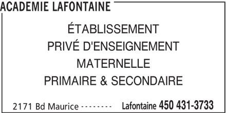 Académie Lafontaine (450-431-3733) - Annonce illustrée======= - ACADEMIE LAFONTAINE ÉTABLISSEMENT PRIMAIRE & SECONDAIRE -------- Lafontaine 450 431-3733 2171 Bd Maurice PRIVÉ D'ENSEIGNEMENT MATERNELLE