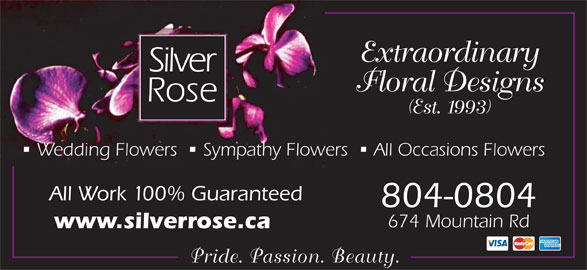 Silver Rose Emotions (506-855-5551) - Display Ad - Extraordinary Floral Designs (Est. 1993) Wedding Flowers    Sympathy Flowers    All Occasions Flowers All Work 100% Guaranteed 804-0804 674 Mountain Rd www.silverrose.ca Pride. Passion. Beauty.