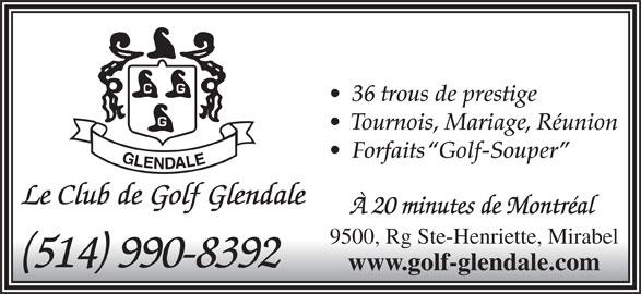 Club De Golf Glendale (514-990-8392) - Annonce illustrée======= - 36 trous de prestige Tournois, Mariage, Réunion Forfaits  Golf-Souper Le Club de Golf Glendale À 20 minutes de Montréal 9500, Rg Ste-Henriette, Mirabel 514 990-8392 www.golf-glendale.com