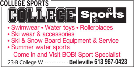 College Sports (613-967-0423) - Display Ad - COLLEGE SPORTS Swimwear   Water toys   Rollerblades Ski wear & accessories Ski & Snow Board Equipment & Service Summer water sports Come in and Visit BOB! Sport Specialist Belleville 613 967-0423 23-B College W ----------